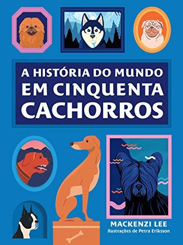 A história do mundo em cinquenta cachorros