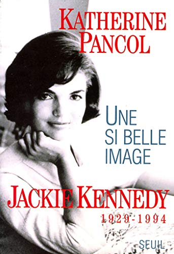 Une si belle image. Jackie Kennedy (1929-1994) (Biographie) (French Edition)