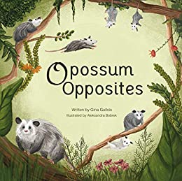 Opossum Opposites by [Gina Gallois, Aleksandra Bobrek]