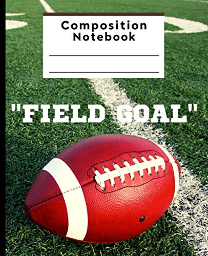 Field Goal! American Football Composition Notebook: 7.5' x 9.25' 120 pages Composition Book for School and Work, Wide Blank Lined Workbook College ... Notebook: American Football and Sport)