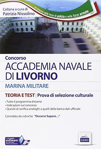 Concorso Accademia Navale di Livorno. Marina militare. Teoria e test per la prove di selezione culturale.. Con software di simulazione
