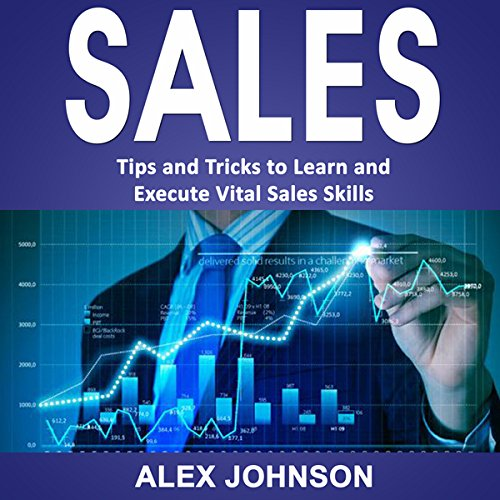 Sales: Tips and Tricks to Learn and Execute Vital Sales Skills audiobook cover art