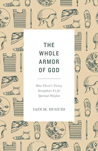 Image of The Whole Armor of God: How Christ's Victory Strengthens Us for Spiritual Warfare