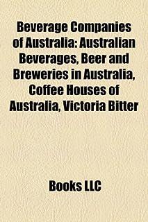 Beverage Companies of Australia: Australian Beverages, Beer and Breweries in Australia, Coffee Houses of Australia, Victor...