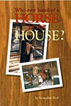 Who Ever Heard Of A Horse In The House