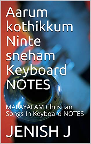 Aarum kothikkum Ninte sneham Keyboard NOTES: MALAYALAM Christian Songs In Keyboard NOTES (English Edition)
