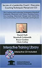 Secrets of a Leadership Coach 1 Executive Coaching Techniques Manual and CD, The Coaching and Leadership Techniques of Marshall Goldsmith, Illustrated ... Teambuilding, For Every Manager and Employee