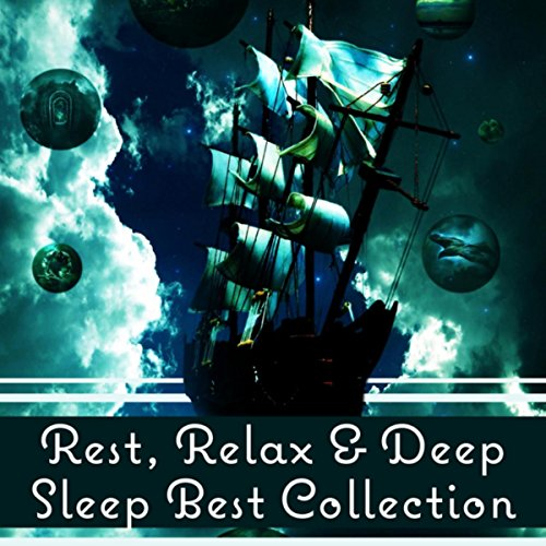 Rest, Relax & Deep Sleep Best Collection (Ambient Sleeping Pill, Delta Waves, Meditation, Lucid Dreaming)