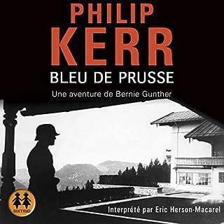 Bleu de Prusse     Une aventure de Bernie Gunther              De :                                                                                                                                 Philip Kerr                               Lu par :                                                                                                                                 Éric Herson-Macarel                      Durée : 18 h et 36 min     20 notations     Global 4,6