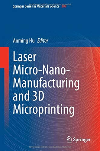Laser Micro-Nano-Manufacturing and 3D Microprinting (Springer Series in Materials Science, 309, Band 309)