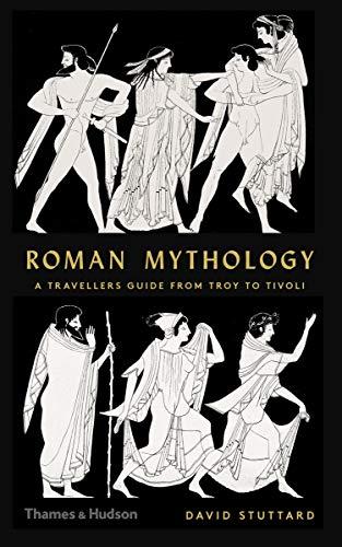 Roman Mythology: A Traveler's Guide from Troy to Tivoli