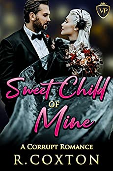 Sweet Child Of Mine: A Corrupt Romance- Standalone by [R. Coxton, K. Dorr]