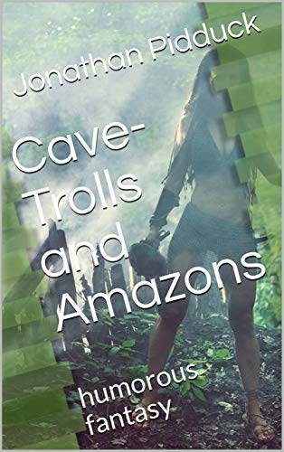 Cave-Trolls and Amazons: humorous fantasy (Fantasy-Humour Series Book 2) (English Edition)