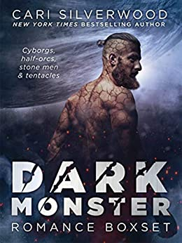 DARK MONSTER ROMANCE BOXSET: Cyborgs, half-orcs, stone men, and tentacles (Dark Monster Fantasy) by [Cari Silverwood]