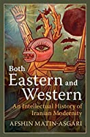 Both Eastern and Western: An Intellectual History of Iranian Modernity