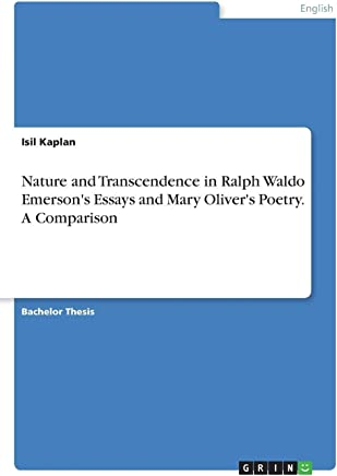 Nature and Transcendence in Ralph Waldo Emersons Essays and Mary Olivers Poetry. A Comparison