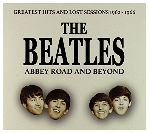 Abbey Road and Beyond Greatest Hits and Lost Session 1962-1966