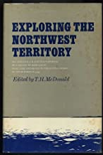 Exploring the Northwest Territory; Sir Alexander Mackenzie's journal of a voyage by bark canoe from Lake Athabasca to the Pacific Ocean in the summer of 1789