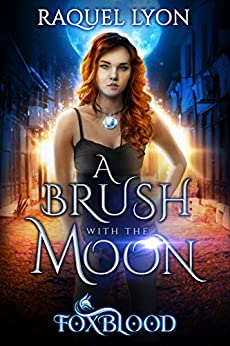 A Brush with the Moon (Fosswell Chronicles) (Foxblood Book 1) by [Raquel Lyon]