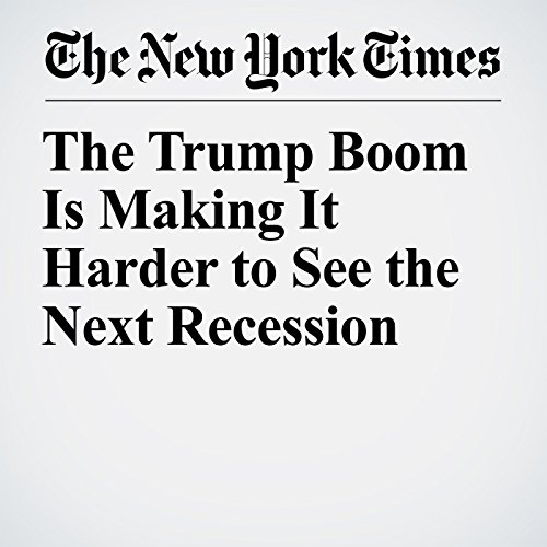 The Trump Boom Is Making It Harder to See the Next Recession audiobook cover art