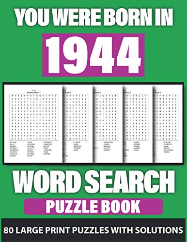 You Were Born In 1944: Word Search: Challenging Brain Exercise Word Puzzles Activity Games, 80 Word Puzzles for 80 Days and Holiday Fun with Perfect ... Who Were Born In 1944(Used Random Words)