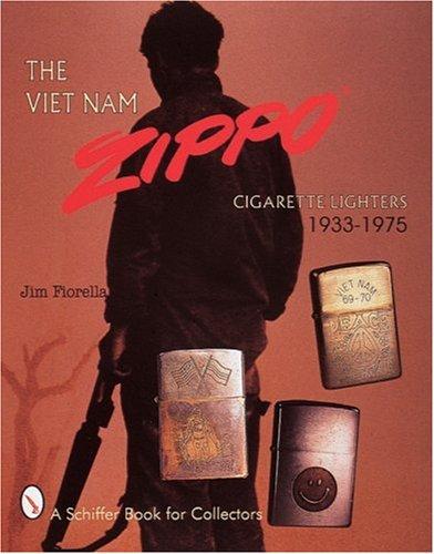 The Viet Nam Zippo (R): Cigarette Lighters 1933-1975 (A Schiffer Book for Collectors)