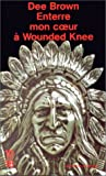 ENTERRE MON COEUR WOUNDED KNEE - Editions 10/18 - 17/01/1995