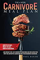The 4-Week Carnivore Meal Plan: How To Start, What To Eat, How To Succeed. Lose Weight Fast, Say Goodbye To Cravings And Inflammation With The Definitive Carnivore Diet For Beginners Handbook