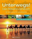 Unterwegs! Das Reiserouten Buch: Ein Reiseroutenplaner für die verschiedenen Jahreszeiten mit 80 Traumzielen und -routen wie der Route 66, dem Orient Express oder dem Trans Canada Highway