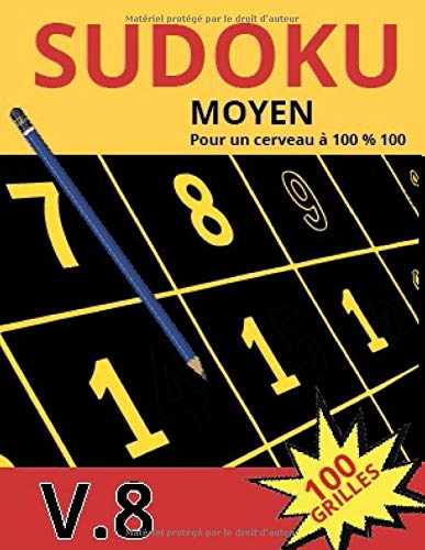 SUDOKU MOYEN POUR UN CERVEAU A 100 % 100 V.8 100 GRILLES: Sudoku pour adultes |Gros caractères|Grilles avec solutions à la fin|Niveau moyen.