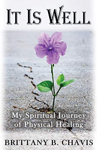 It Is Well: My Spiritual Journey to Physical Healing