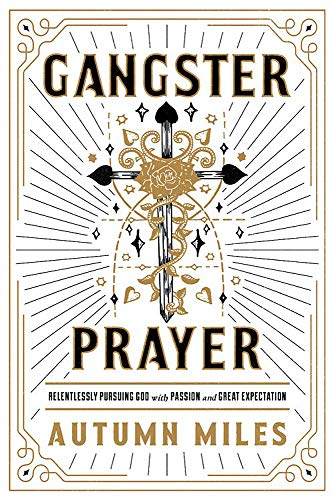 Gangster Prayer: Relentlessly Pursuing God with Passion and Great Expectation