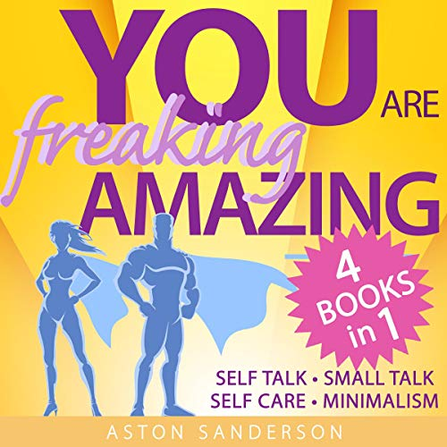 Couverture de You Are Freaking Amazing: 4 Motivational Books in 1 (Self Care, Small Talk, Minimalism & Self Talk)