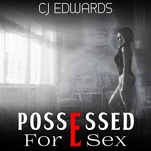 Possessed for Sex     Ghost Sex, Book 2              By:                                                                                                                                 C J Edwards                               Narrated by:                                                                                                                                 C J Edwards                      Length: 33 mins     3 ratings     Overall 2.7