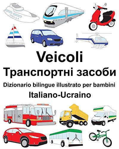 Italiano-Ucraino Veicoli Dizionario bilingue illustrato per bambini