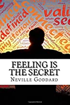 Neville Goddard's Feeling is the Secret: How Our Thoughts and Feelings Affect Who We Become and What We Achieve