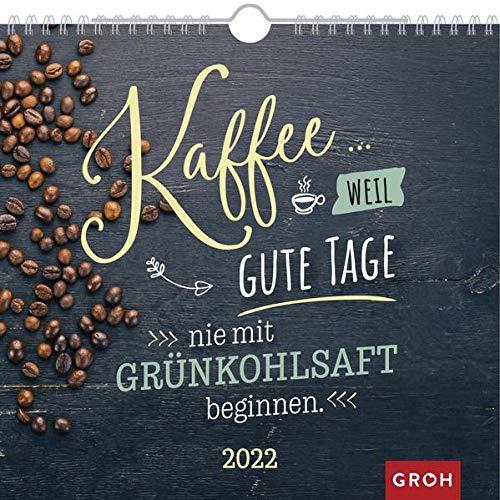 Kaffee... weil gute Tage nie mit Grünkohlsaft beginnen 2022: Wandkalender mit Monatskalendarium