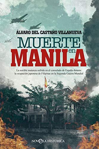 Muerte en Manila: La terrible matanza sufrida en el consulado de España durante la ocupación japonesa de Filipinas en la Segunda Guerra Mundial (Novela histórica)