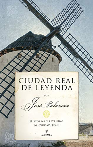 Ciudad Real de leyenda de José Talavera