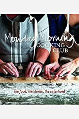 Monday Morning Cooking Club: The Food, the Stories, the Sisterhood Paperback