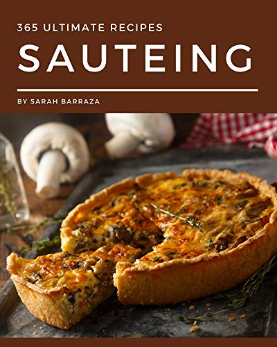 365 Ultimate Sauteing Recipes: A Sauteing Cookbook You Won't be Able to Put Down (English Edition)