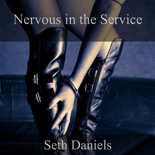 Nervous in the Service     An Erotic BDSM Fantasy              By:                                                                                                                                 Seth Daniels                               Narrated by:                                                                                                                                 Kathryn Ricks                      Length: 30 mins     2 ratings     Overall 4.5