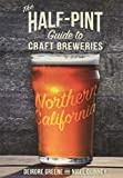 The Half-Pint Guide to Craft Breweries: Northern California (Half-Pint Guides)