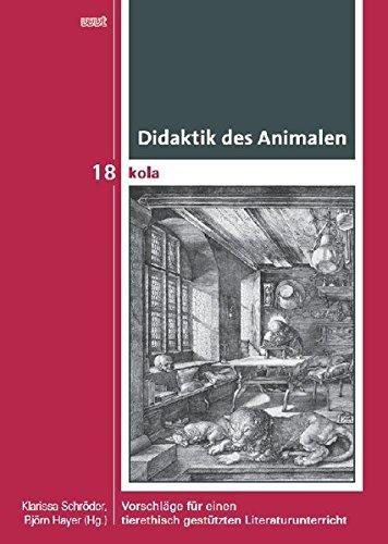 Didaktik des Animalen: Vorschläge für einen tierethisch gestützten Literaturunterricht (KOLA Koblenz-Landauer Studien zu Geistes-, Kultur- und Bildungswissenschaften)
