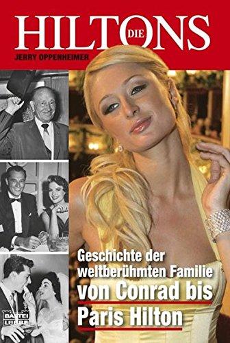 Die Hiltons: Geschichte der weltberühmten Familie - von Conrad bis Paris Hilton (Sachbuch. Bastei Lübbe Taschenbücher)