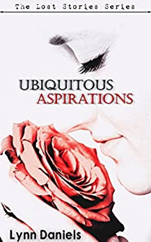 Ubiquitous Aspirations (The Lost Stories Book 1) by [Lynn Daniels]