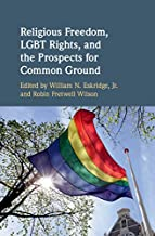 Religious Freedom, LGBT Rights, and the Prospects for Common Ground (English Edition)