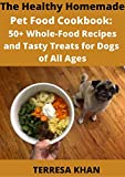EASY DOG COOKBOOK: THE HEALTHY HOME MADE PET FOOD COOKBOOK RECIPES AND TASTY TREATS FOR DOGS OF ALL AGES (English Edition)