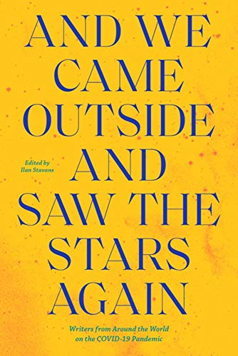 And We Came Outside and Saw the Stars Again: Writers from Around the World on the COVID-19 Pandemic