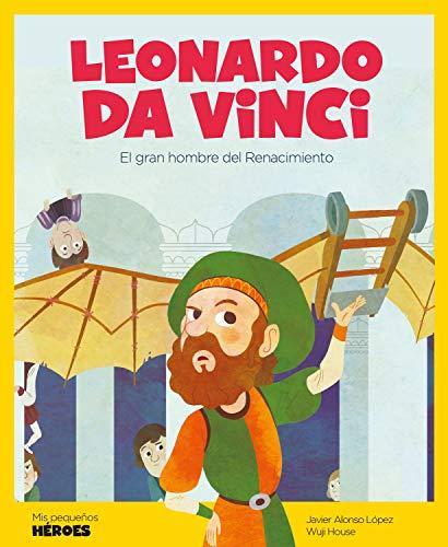 Leonardo Da Vinci: El gran hombre del Renacimiento (Mis pequeños héroes nº 3)
